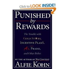 Punished By Rewards: The Trouble with Gold Stars, Incentive Plans, A's, Praise and Other Bribes by Alfie Kohn (Author)