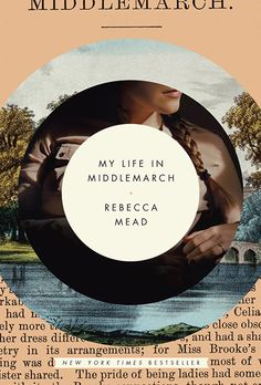 My Life in Middlemarch, by Rebecca Mead  This book is a perfect blend of literary analysis–of George Eliot's Middlemarch–and memoir. Mead a...