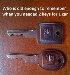 The good ol' days Who is old enough to remember having two keys for one car? Back In The 90s, I Remember When, Oldies But Goodies, Good Ole, Thats The Way, Thing 1, Great Memories, School Memories, The Good Old Days