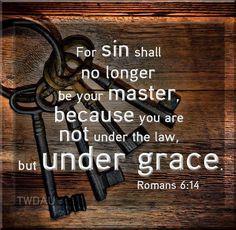 Romans 6:14.