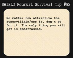 S.H.I.E.L.D. Recruit Survival Tip #92:No matter how attractive the supervillain/ess is, don't go for it. The only thing you will get is embarrassed. [Submitted by becauseforoncethisisme]