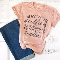 May Your Coffee Be Stronger Than Your Toddler Mom TShirt, T-Shirts for Moms, Gifts for Mom, Coffee Motherhood Shirt, Funny Tees for Her https://www.etsy.com/listing/570048930/may-your-coffee-be-stronger-than-your