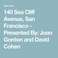 140 Sea Cliff Avenue, San Francisco - Presented By: Joan Gordon and David Cohen Sea Cliff, Dream Properties, San Francisco, Presents, David, Gifts, Favors, Gift
