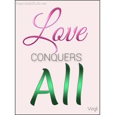 Love Conquers All... do you agree? - https://essentialsoflife.net/?p=7630