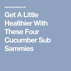 Get A Little Healthier With These Four Cucumber Sub Sammies