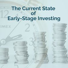 Early Stage Venture Capital - The Current State of Early-Stage Investing