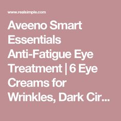 Aveeno Smart Essentials Anti-Fatigue Eye Treatment   6 Eye Creams for Wrinkles, Dark Circles, and More   Real Simple