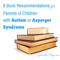 8 Book Recommendations for Parents of Children with #Autism or Asperger Syndrome #specialneeds