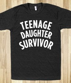 Teenage Daughter Survivor, I will need one of these after three . . . and a parade.