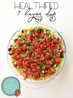 Healthified 7 Layer Dip - A lighter version of the classic party staple. This would be great on game day or just to snack on any time! Healthy, whole and clean!