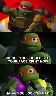 Dude You Should See Your Face Right Now. Haha, You Look So Mad! #tmnt #raph #mikey