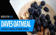 Dave Ruel's Anabolic Blueberry Oatmeal  Get Recipes on http://fatlossdietss.com/anabolic-cooking/dave-ruels-anabolic-blueberry-oatmeal/