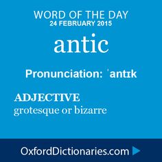 Word of the Day: antic Click through to the full definition, audio pronunciation, and example sentences: http://www.oxforddictionaries.com/definition/english/antic #WOTD  #wordoftheday