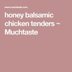 honey balsamic chicken tenders ~ Muchtaste