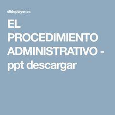 EL PROCEDIMIENTO ADMINISTRATIVO - ppt descargar