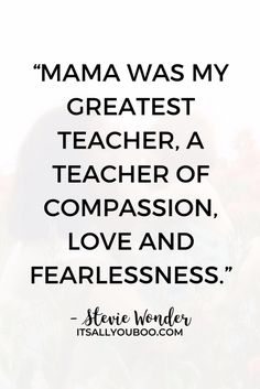 """""""Mama was my greatest teacher, a teacher of compassion, love and fearlessness. If love is sweet as a flower, then my mother is that sweet flower of love"""" — Stevie Wonder. Click here for the 28 best Happy Mother's Day Quotes perfect for handmade cards, poems, and other special gift ideas. Let your mom know you love her, with these quotes from daughter, from son. These quotes are cute and perfect for everyone who is a mother figure in your life, including for grandma, aunts, and sisters. Mothers Day Qoutes, Mothers Day Gif, Happy Mother Day Quotes, Mothers Day Special, Teacher Appreciation Quotes, Teacher Quotes, Teacher Favorite Things, Best Teacher, Happy Mother's Day Gif"""
