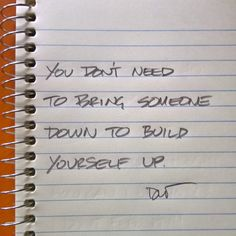 You don't need to bring someone down to build yourself up.