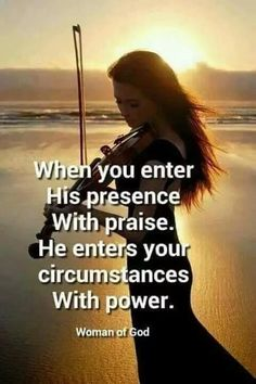When you enter His presence with praise, He enters your circumstances with