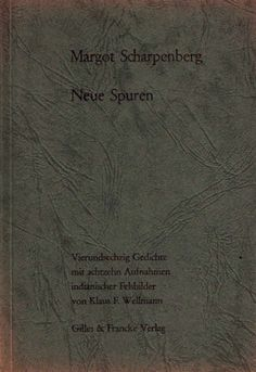 Margot Scharpenberg: Neue Spuren. Vierundsechzig Gedichte mit achtzehn Aufnahmen indianischer Felsbilder von Klaus F. Wellmann. Gilles & Francke Verlag