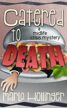 Catered to Death (A Midlife Crisis Mystery) by Marlo Holl... https://www.amazon.com/dp/B00FDUKUUW/ref=cm_sw_r_pi_dp_x_AERGybBHBE29J