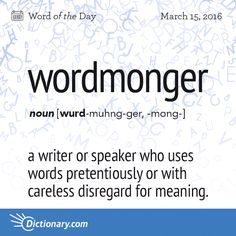 Dictionary.com's Word of the Day - wordmonger - a writer or speaker who uses words pretentiously or with...
