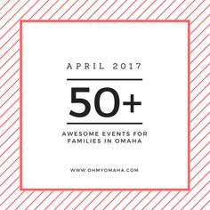 50+ Amazing April Events For Families In Omaha - OhMy!Omaha
