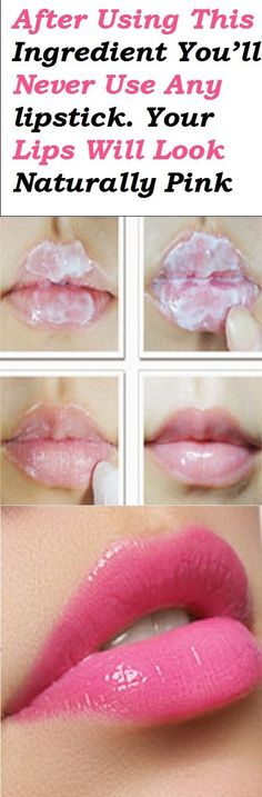 After Using This Ingredient You'll Never Use Any lipstick. Your Lips Will Look Naturally Pink - Pinable