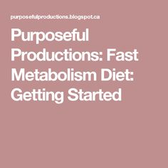 Purposeful Productions: Fast Metabolism Diet: Getting Started
