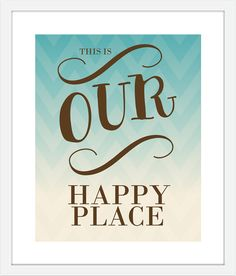 Inspirational Quote Print  Our Happy Place  by 7WondersDesign, $18.00. Hang it by the front door :)