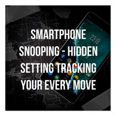Love this!  Smartphone Snooping - Hidden Setting Tracking Your Every Move, http://hersite.info/smartphone-snooping-hidden-setting-tracking-your-every-move/ ,
