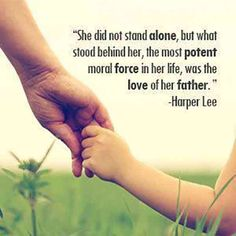 """She did not stand alone, but what stood behind her, the most potent moral force in her life, was the love of her father."" — Harper Lee #fathersday #quotes #fathersdayquotes #dad"