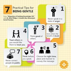 7 Practical tips for being gentle:  Course: Etiquettes of Seeking Knowledge 101 (This course is part of BAIS program of Islamic Online University) Taught by Dr. Bilal Philips and Abu Muawiyah Ismail Kamdar. IOU's BA in Islamic Studies -- The WORLD'S FIRST Islamic degree program that is TUITION FREE! The new semester is beginning soon...so register now to begin without delay! Hurry up!!! #BAIS #IOU www.iou-bais.com