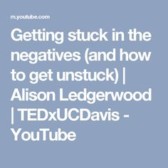 Getting stuck in the negatives (and how to get unstuck) | Alison Ledgerwood | TEDxUCDavis - YouTube