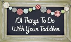 The Victoria Chart Company - Behavior and Reward Charts Blog: 101 Things To Do With Your Toddler