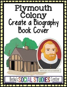 Plymouth Colony: Create a Biography Book Cover for a Colonist or Native American - One of the best ways to learn about a historical figure is by reading his or her biography. Your students are going to design the biography book cover of a chosen Pilgrim or Native American leader. This is a project that gives your students the opportunity to be creative, but their writing must be based on historical evidence. (5th, 6th, 7th grade, upper elementary, middle school)