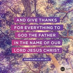 And give thanks for everything to God the Father in the name of our Lord Jesus Christ. –Ephesians 5:20 NLT #VerseOfTheDay #Bible