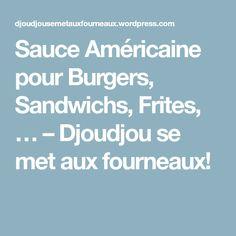 Sauce Américaine pour Burgers, Sandwichs, Frites, … – Djoudjou se met aux fourneaux!