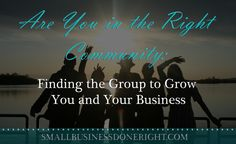 Are You in the Right Community: Finding the Group to Grow You and Your Business http://www.smallbusinessdoneright.com/are-you-in-the-right-community-finding-the-group-to-grow-you-and-your-business via Small Biz Done Right