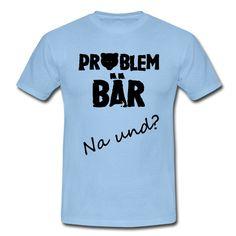 """Witzige Shirts und Geschenke für spannende Leute: """"Problembär - Na und?"""" #problem #problembär #bär #bären #tierisch #tier #tiere #humor #fun #naund #familie #freundschaft #freunde #arbeit #leben #sprüche #lustig #shirts #geschenke"""