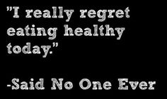 "Inspiration eat healthy eat clean train mean fitness quote ""I really regret eating healthy today. - Said No One Ever.""  www.youtube.com/watch?v=4WJB8pNh9FA"