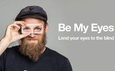 Be My Eyes, los ojos de las personas con discapacidad visual.