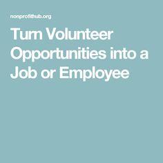 Turn Volunteer Opportunities into a Job or Employee
