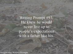 Writing Prompt #93: He knew he would never live up to people's expectations with a father like his.
