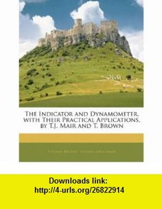 The Indicator and Dynamometer, with Their Practical Applications, by T.J. Mair and T. Brown (9781141733538) Thomas Brown, Thomas John Main , ISBN-10: 1141733536  , ISBN-13: 978-1141733538 ,  , tutorials , pdf , ebook , torrent , downloads , rapidshare , filesonic , hotfile , megaupload , fileserve