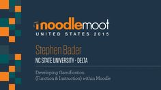 Developing Gamification Function & Instruction within Moodle by Stephen Bader