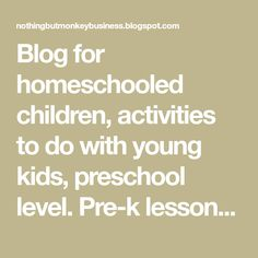 Blog for homeschooled children, activities to do with young kids, preschool level. Pre-k lesson plans.