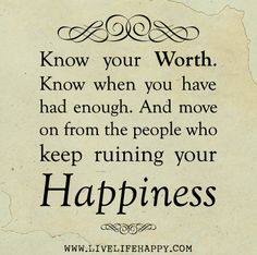 Know your worth. Know when you have had enough. And move on from the people who keep ruining your happiness. by deeplifequotes, via Flickr
