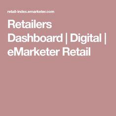 Retailers Dashboard | Digital | eMarketer Retail