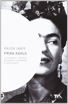 Frida Kahlo -LA DONNA E L'ARTISTA SELVAGGIA, VISIONARIA E SEDUCENTE Jamis Rauda  #book #libri #art #frida  http://www.amazon.it/gp/product/8850209142/ref=as_li_ss_tl?ie=UTF8&camp=3370&creative=24114&creativeASIN=8850209142&linkCode=as2&tag=lauboc-21