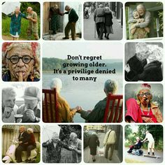 Don't regret growing older. It's a privilige denied to many